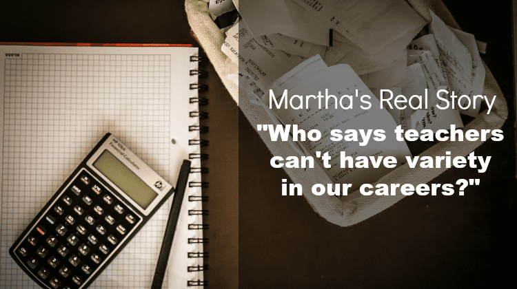 """Marthas RealStory - """"Who says teachers can't have variety in our careers?"""""""