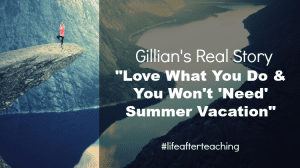 """Leaving Teaching: Love what you do and you won't """"need"""" a summer vacation"""