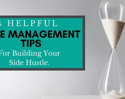 4 Helpful Time Management Tips For Building Your Side Hustle.