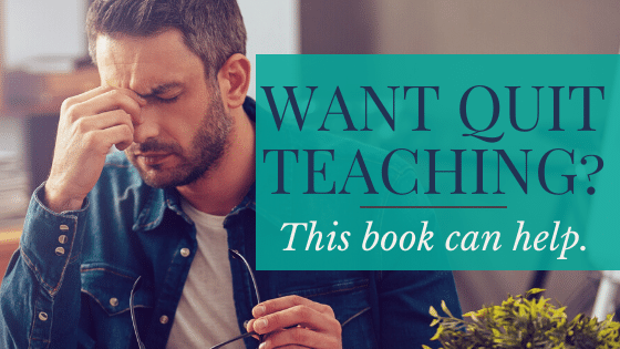 Want to quit teaching?