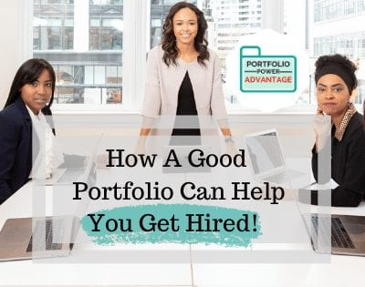The Portfolio Power Advantage: How a Good Portfolio Can Help You Get Hired.
