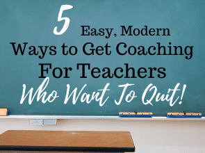 5 Easy, Modern Ways to Get Coaching for Teachers Who Want to Quit
