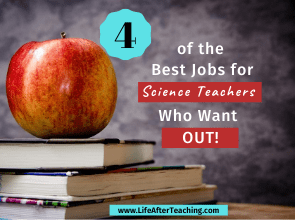 4 of the Best Jobs for Science Teachers Who Want Out