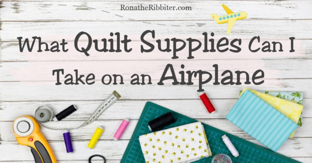 What supplies can I take on an airplane?  What sewing stuff can I take on a plane What quilting stuff can I take on a plane