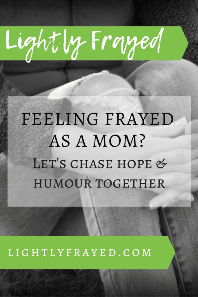 Feeling frayed as a Mom - let's chase hope and humour together