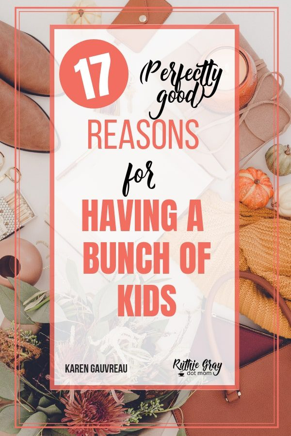 Perfectly Good Reasons for a large family