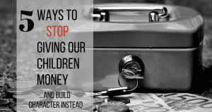 Ways to help children learn to manage money well, instead of asking for handouts all the time.