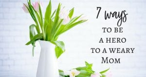 How to be a good friend to a weary Mom.