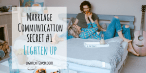Marriage communication can be a challenge. One small tip that can transform our relationship is learning to lighten up.