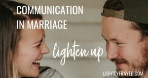 Miscommunications in marriage can be decreased if we take ourselves less seriously and lighten up.