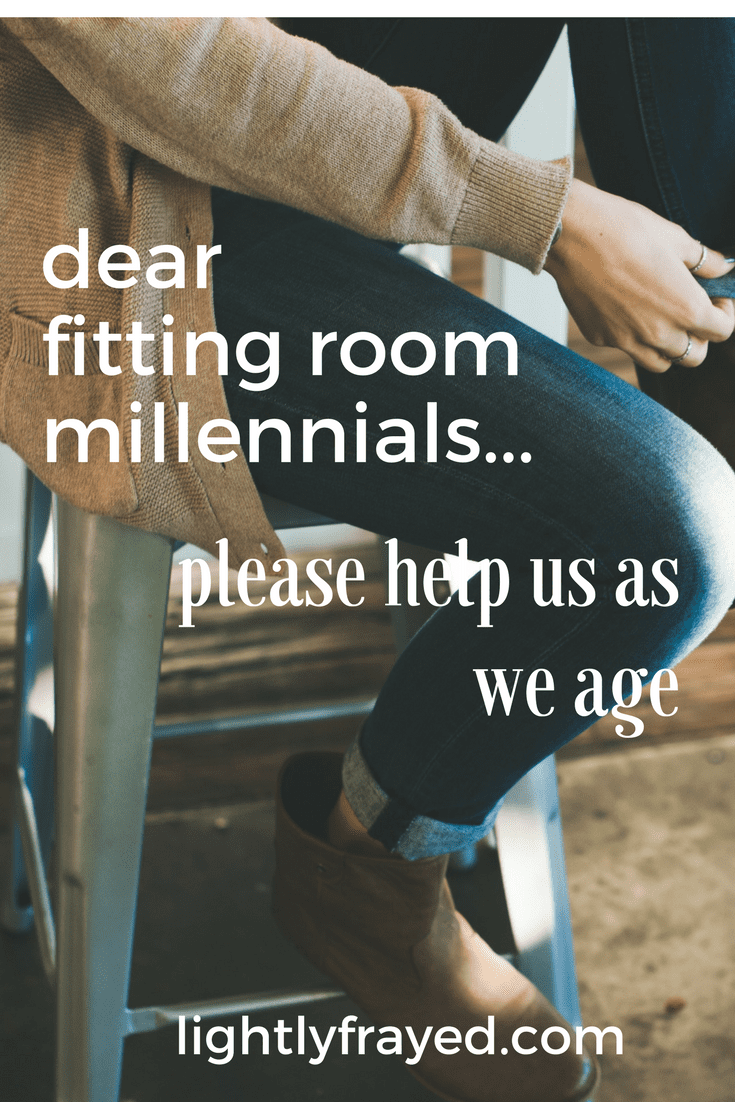 Dear Fitting Room Millennials: Help us as we age