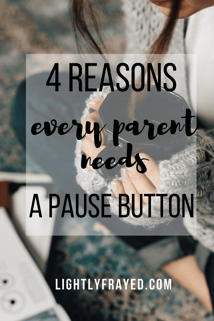 Pausing for parents is an important, valuable skill.