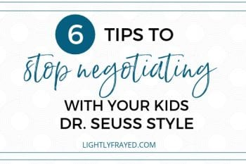 Stop Negotiating with Your Kids Using These 6 Strategies