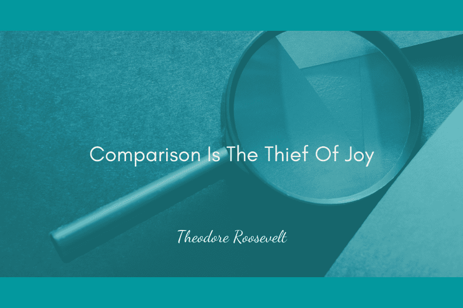 Quote from T Roosevelt - Comparison Is The Thief Of Joy